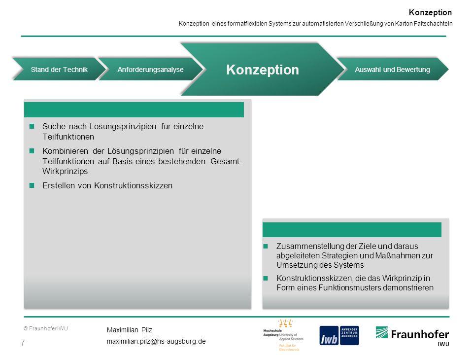 © Fraunhofer IWU 7 Maximilian Pilz maximilian.pilz@hs-augsburg.de Konzeption eines formatflexiblen Systems zur automatisierten Verschließung von Karto