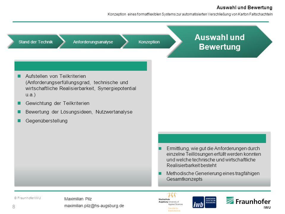 © Fraunhofer IWU 8 Maximilian Pilz maximilian.pilz@hs-augsburg.de Konzeption eines formatflexiblen Systems zur automatisierten Verschließung von Karto