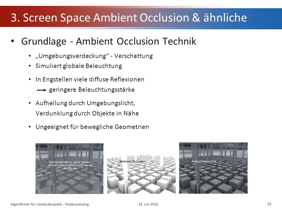 3. Screen Space Ambient Occlusion & ähnliche Grundlage - Ambient Occlusion Technik Umgebungsverdeckung - Verschattung Simuliert globale Beleuchtung In