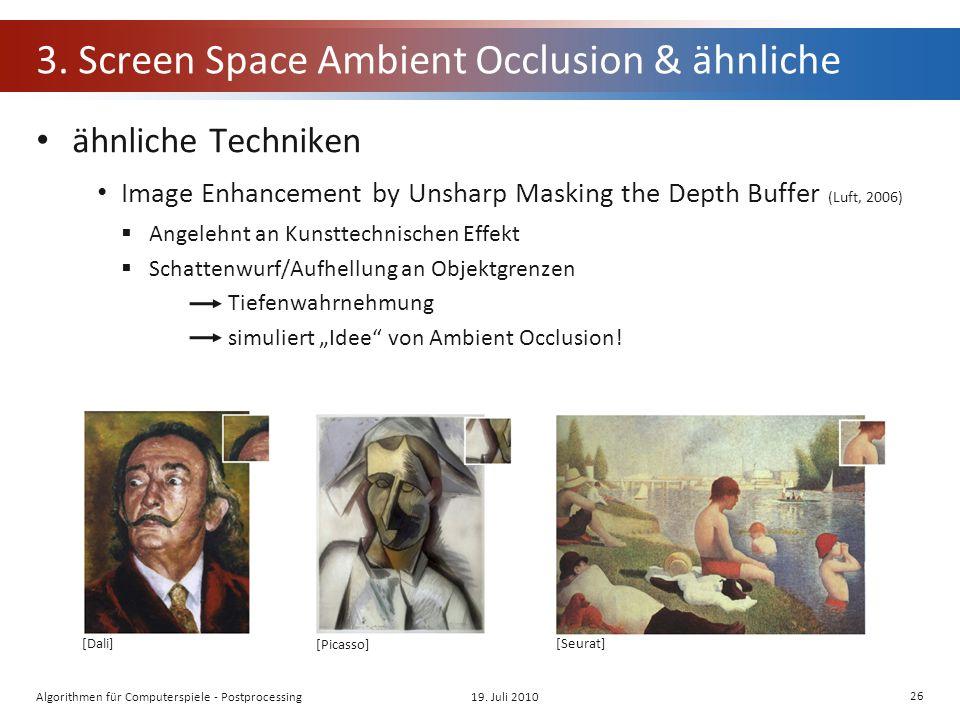3. Screen Space Ambient Occlusion & ähnliche ähnliche Techniken Image Enhancement by Unsharp Masking the Depth Buffer (Luft, 2006) Angelehnt an Kunstt
