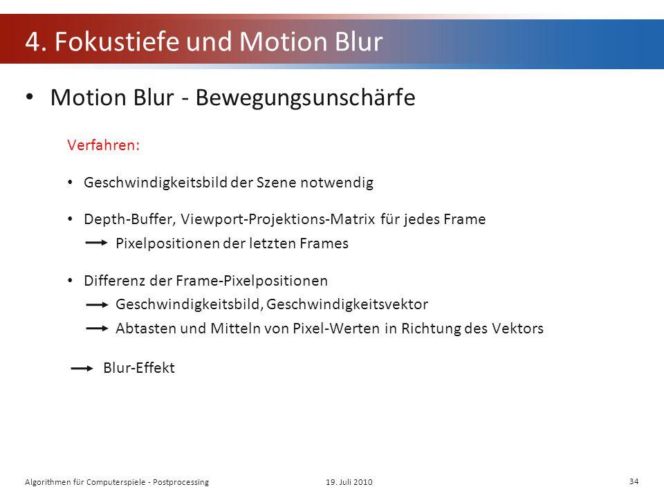 4. Fokustiefe und Motion Blur Motion Blur - Bewegungsunschärfe Verfahren: Geschwindigkeitsbild der Szene notwendig Depth-Buffer, Viewport-Projektions-