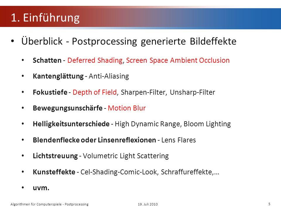 1. Einführung Überblick - Postprocessing generierte Bildeffekte Schatten - Deferred Shading, Screen Space Ambient Occlusion Kantenglättung - Anti-Alia