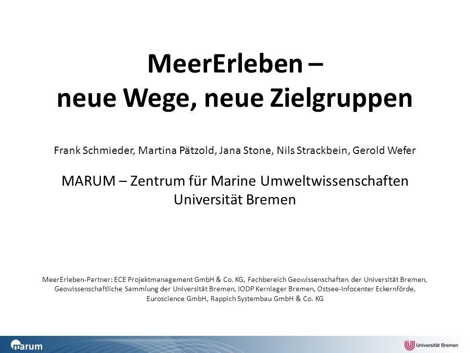 MeerErleben – neue Wege, neue Zielgruppen Frank Schmieder, Martina Pätzold, Jana Stone, Nils Strackbein, Gerold Wefer MARUM – Zentrum für Marine Umwel