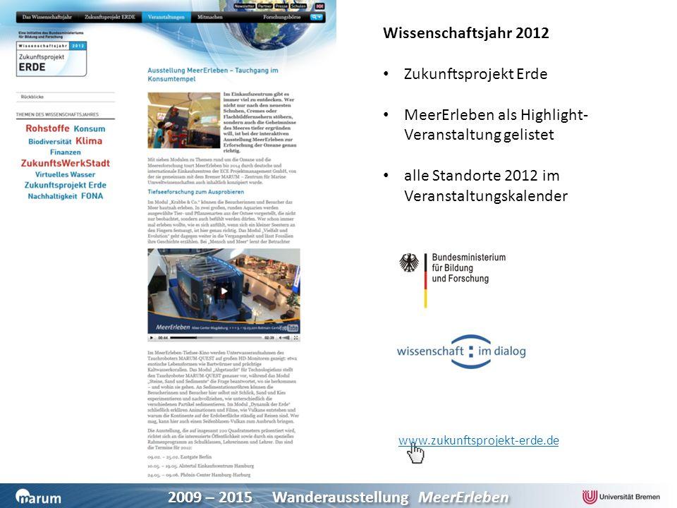 2009 – 2015 Wanderausstellung MeerErleben www.zukunftsprojekt-erde.de Wissenschaftsjahr 2012 Zukunftsprojekt Erde MeerErleben als Highlight- Veranstal