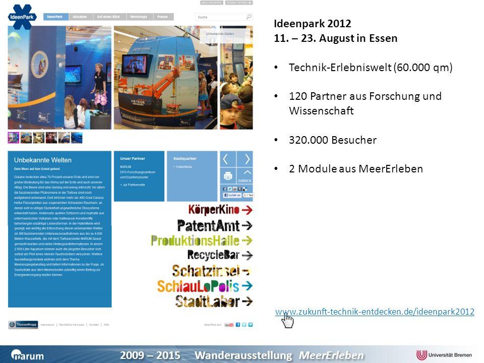 2009 – 2015 Wanderausstellung MeerErleben www.zukunft-technik-entdecken.de/ideenpark2012 Ideenpark 2012 11. – 23. August in Essen Technik-Erlebniswelt