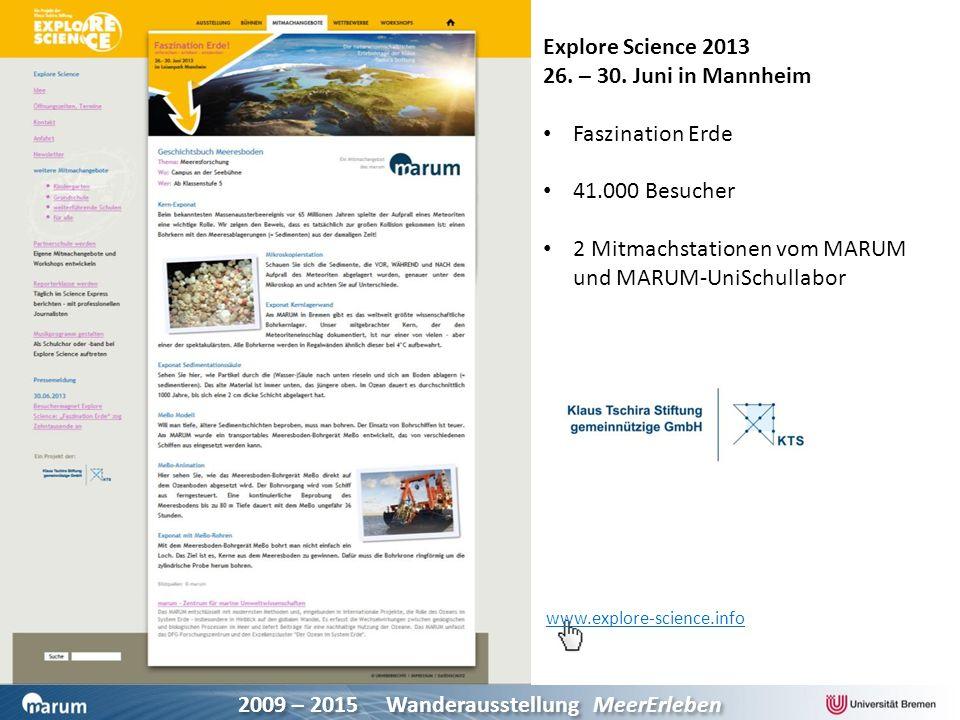 2009 – 2015 Wanderausstellung MeerErleben www.explore-science.info Explore Science 2013 26. – 30. Juni in Mannheim Faszination Erde 41.000 Besucher 2