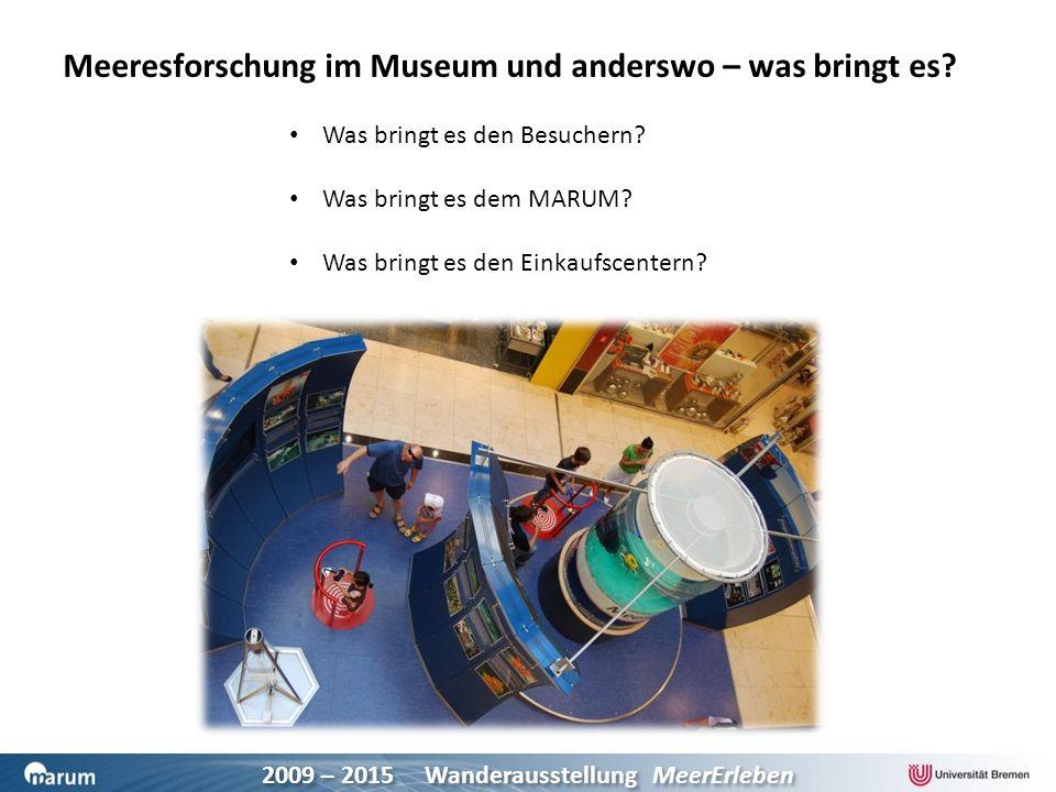 2009 – 2015 Wanderausstellung MeerErleben Meeresforschung im Museum und anderswo – was bringt es? Was bringt es den Besuchern? Was bringt es dem MARUM