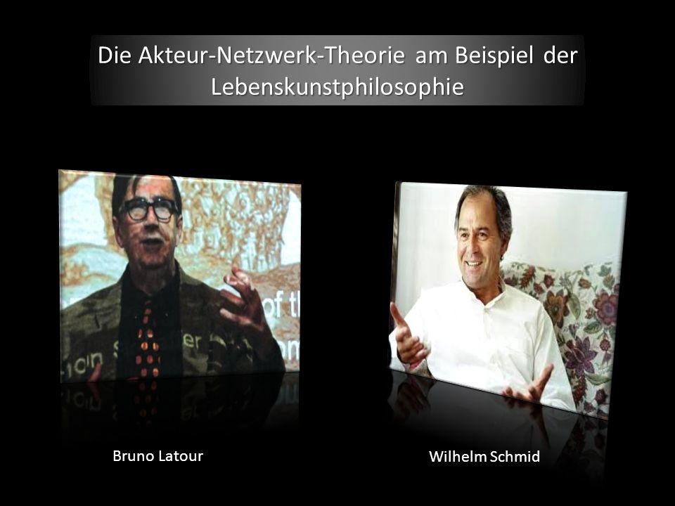 Die Akteur-Netzwerk-Theorie am Beispiel der Lebenskunstphilosophie Bruno Latour Wilhelm Schmid
