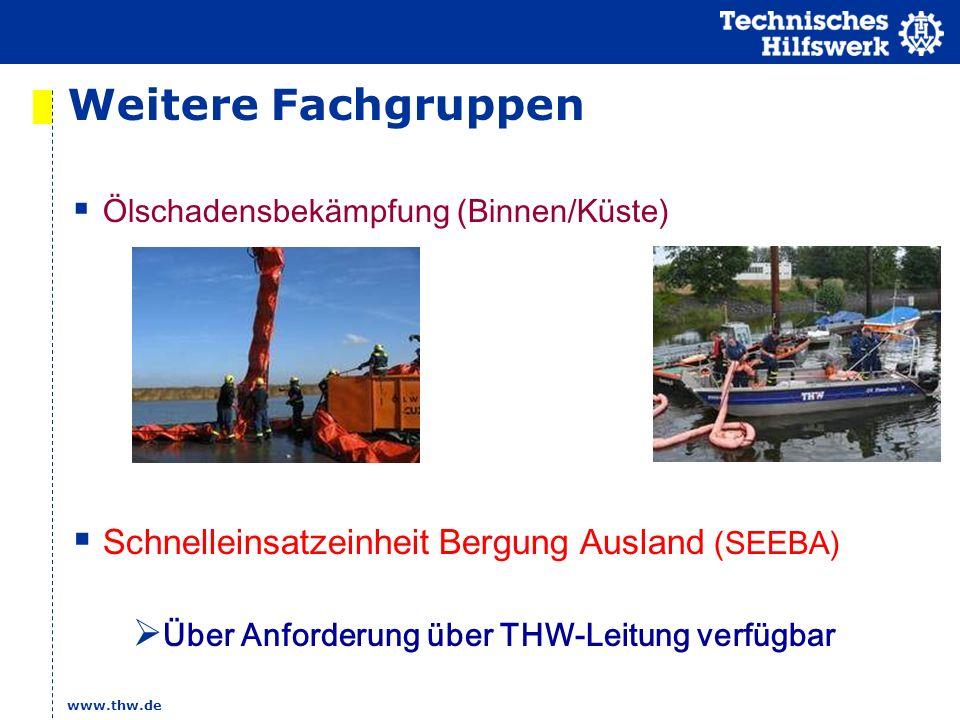 www.thw.de Weitere Fachgruppen Ölschadensbekämpfung (Binnen/Küste) Schnelleinsatzeinheit Bergung Ausland (SEEBA) Über Anforderung über THW-Leitung ver