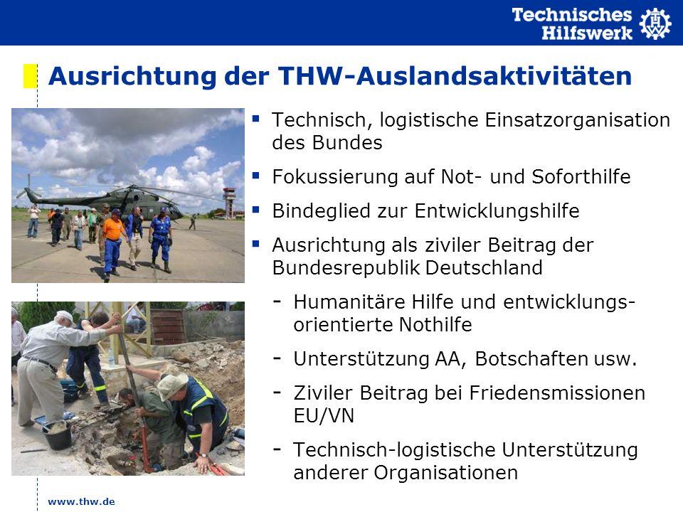 www.thw.de Ausrichtung der THW-Auslandsaktivitäten Technisch, logistische Einsatzorganisation des Bundes Fokussierung auf Not- und Soforthilfe Bindegl