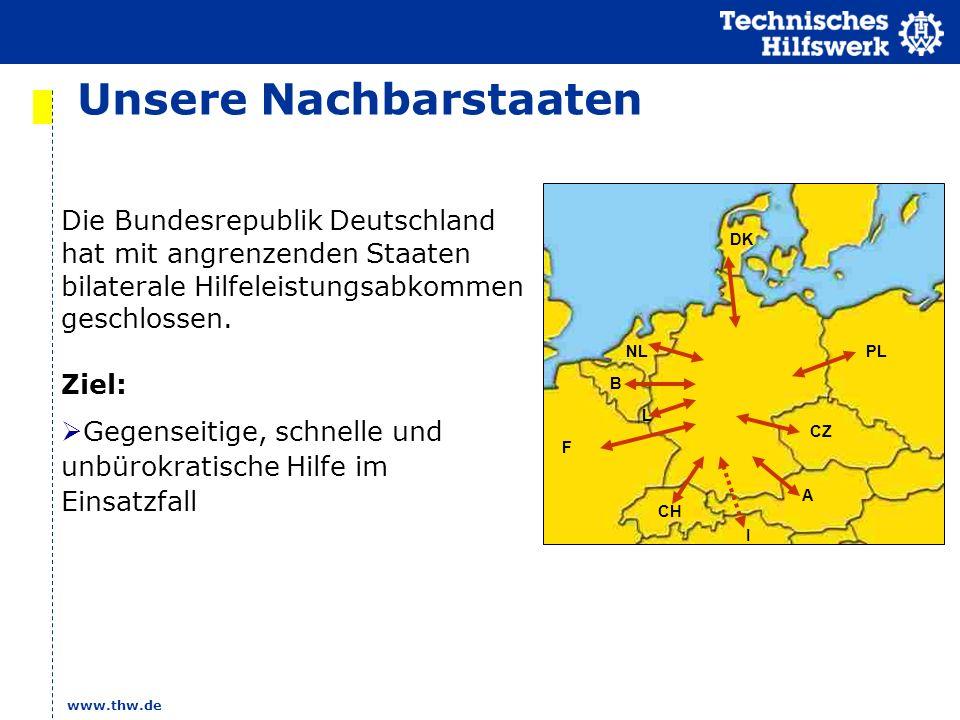 www.thw.de Unsere Nachbarstaaten PL F CH A I CZ B NL DK L Die Bundesrepublik Deutschland hat mit angrenzenden Staaten bilaterale Hilfeleistungsabkomme