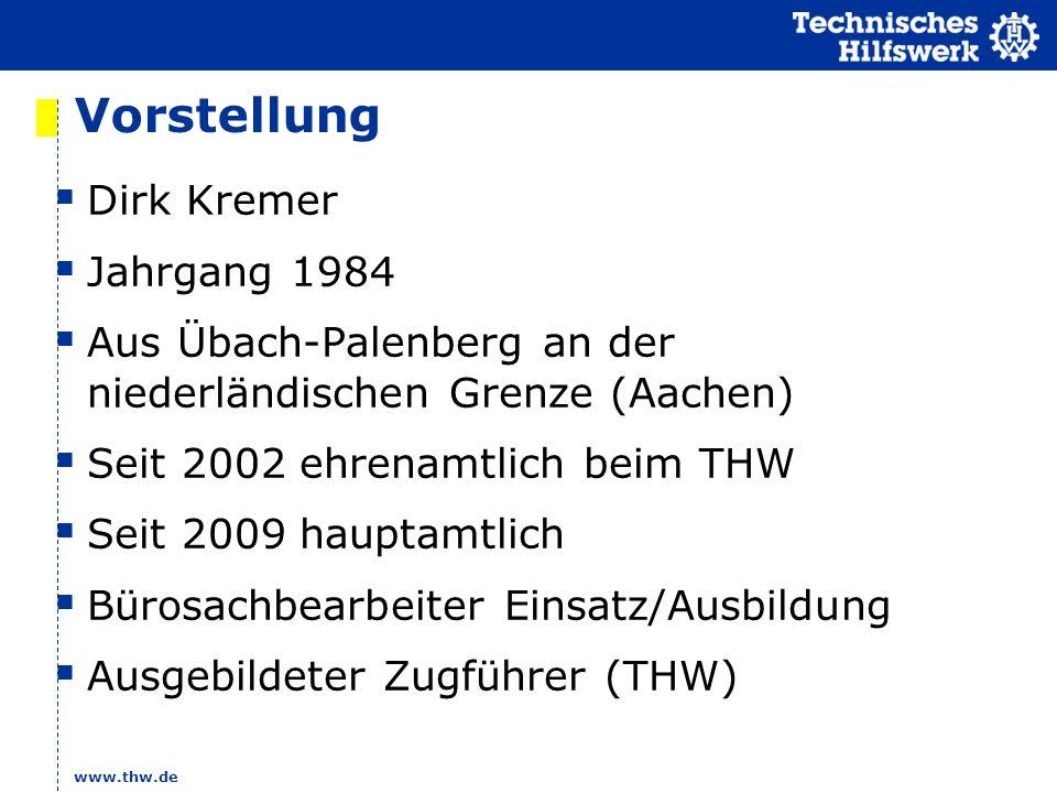 Vorstellung Dirk Kremer Jahrgang 1984 Aus Übach-Palenberg an der niederländischen Grenze (Aachen) Seit 2002 ehrenamtlich beim THW Seit 2009 hauptamtli