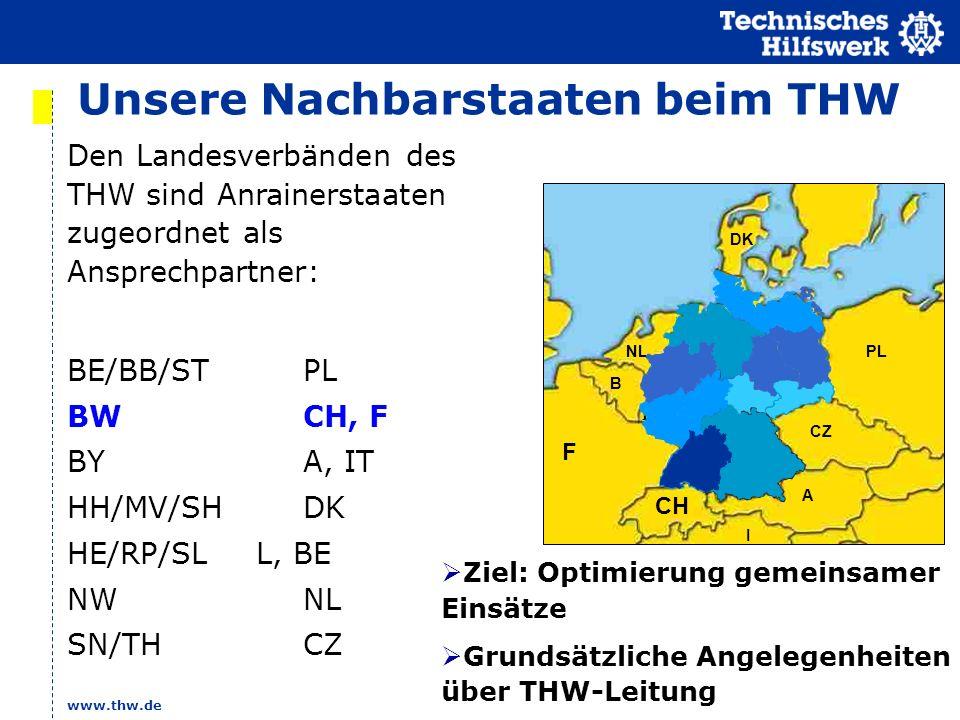 www.thw.de Unsere Nachbarstaaten beim THW PL F CH A I CZ B NL DK Den Landesverbänden des THW sind Anrainerstaaten zugeordnet als Ansprechpartner: BE/B