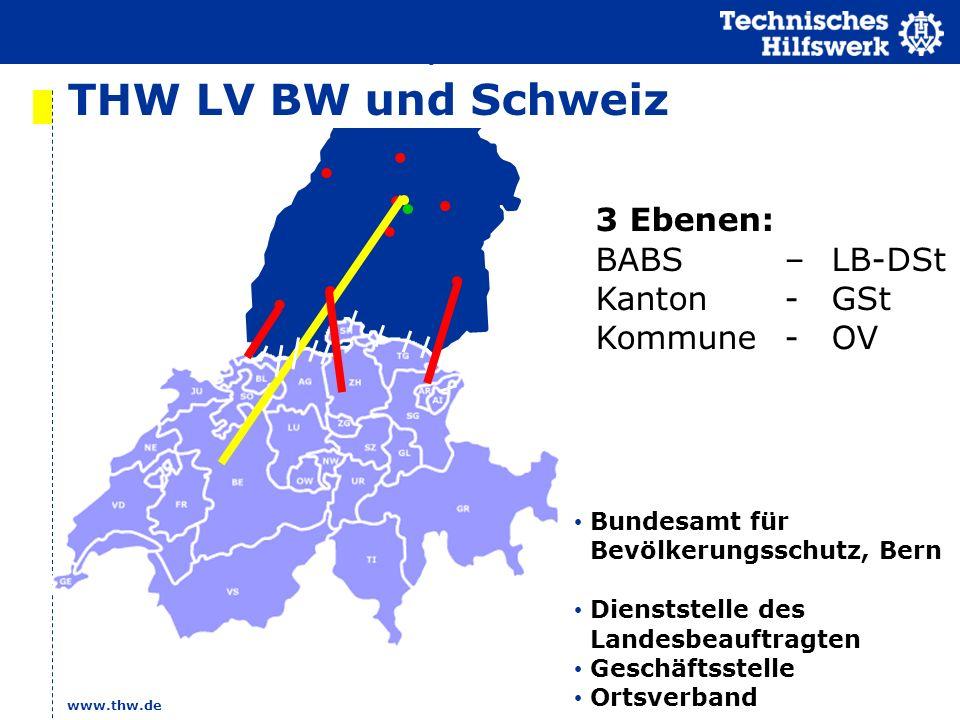 www.thw.de THW LV BW und Schweiz 3 Ebenen: BABS–LB-DSt Kanton-GSt Kommune-OV Bundesamt für Bevölkerungsschutz, Bern Dienststelle des Landesbeauftragte