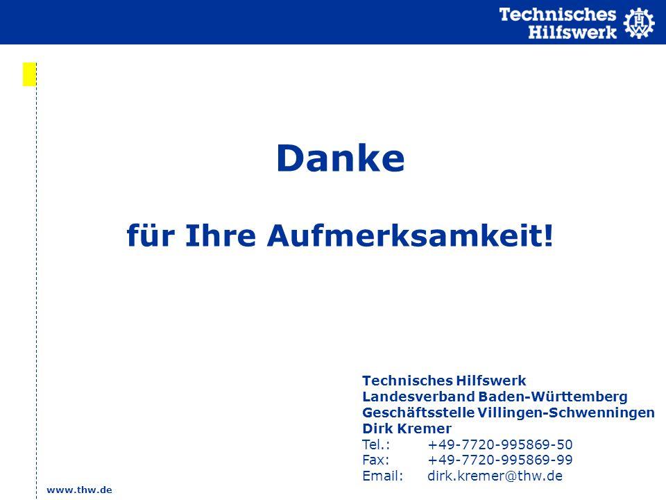 www.thw.de Danke für Ihre Aufmerksamkeit! Technisches Hilfswerk Landesverband Baden-Württemberg Geschäftsstelle Villingen-Schwenningen Dirk Kremer Tel