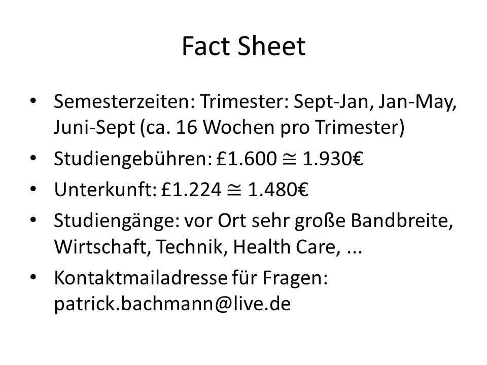 Fact Sheet Semesterzeiten: Trimester: Sept-Jan, Jan-May, Juni-Sept (ca.