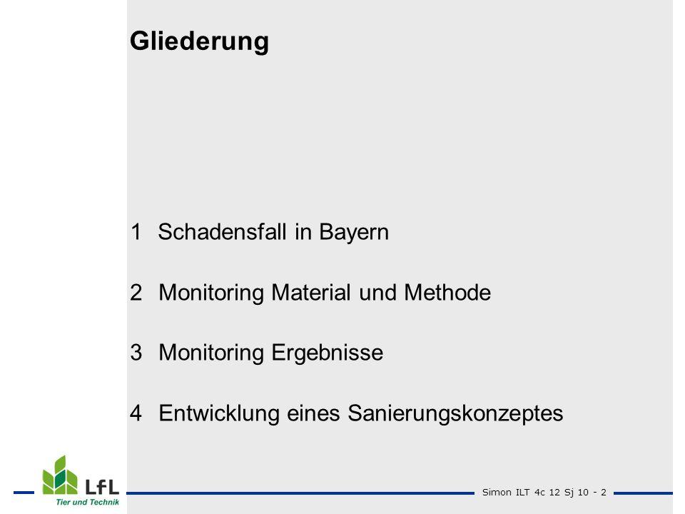 Simon ILT 4c 12 Sj 10 - 2 Gliederung 1Schadensfall in Bayern 2Monitoring Material und Methode 3Monitoring Ergebnisse 4Entwicklung eines Sanierungskonz