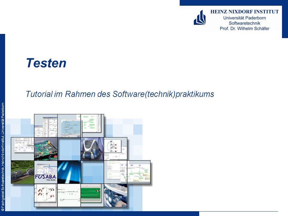 © Fachgebiet Softwaretechnik, Heinz Nixdorf Institut, Universität Paderborn Tutorial im Rahmen des Software(technik)praktikums Testen