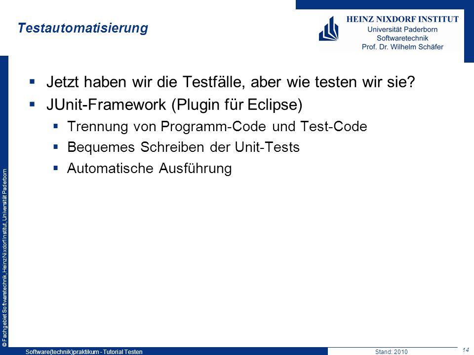 © Fachgebiet Softwaretechnik, Heinz Nixdorf Institut, Universität Paderborn Testautomatisierung Jetzt haben wir die Testfälle, aber wie testen wir sie