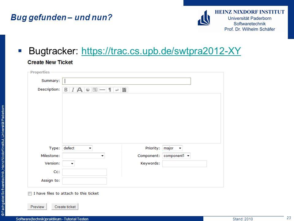 © Fachgebiet Softwaretechnik, Heinz Nixdorf Institut, Universität Paderborn Bug gefunden – und nun? Bugtracker: https://trac.cs.upb.de/swtpra2012-XYht