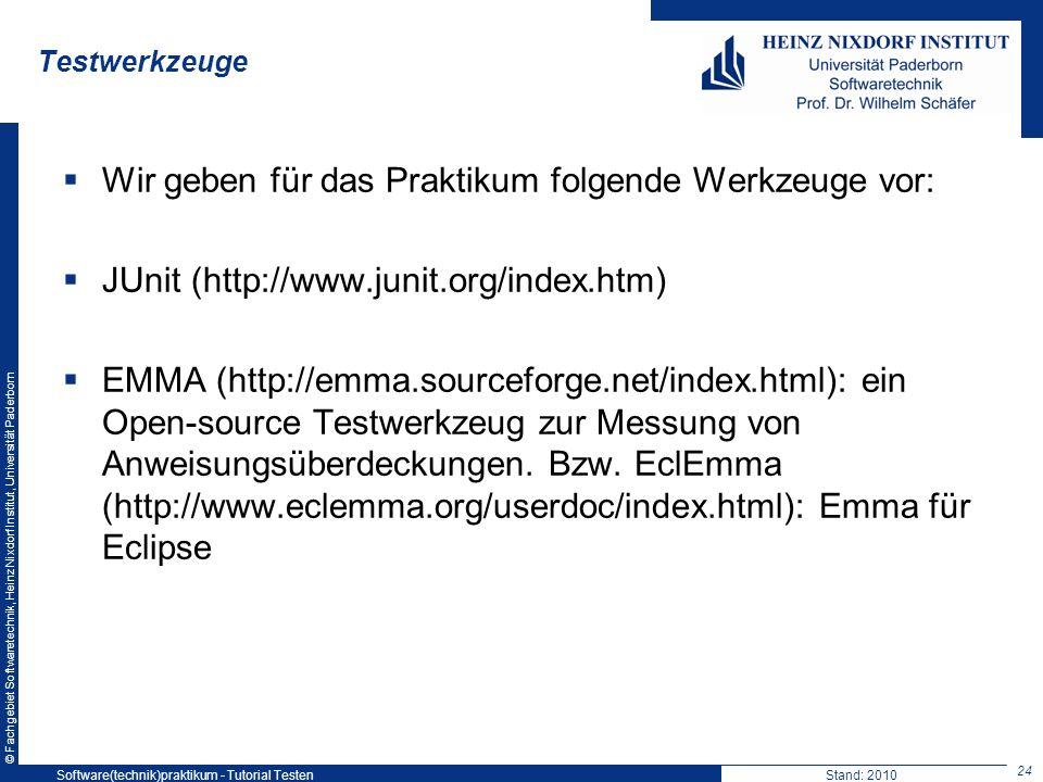 © Fachgebiet Softwaretechnik, Heinz Nixdorf Institut, Universität Paderborn Testwerkzeuge Wir geben für das Praktikum folgende Werkzeuge vor: JUnit (h