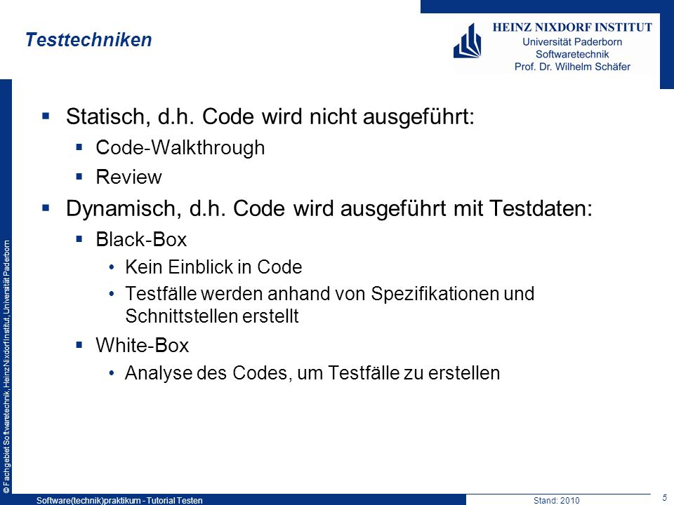© Fachgebiet Softwaretechnik, Heinz Nixdorf Institut, Universität Paderborn Testtechniken Statisch, d.h. Code wird nicht ausgeführt: Code-Walkthrough