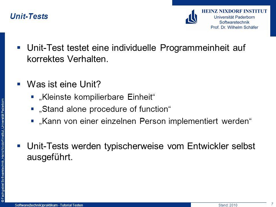 © Fachgebiet Softwaretechnik, Heinz Nixdorf Institut, Universität Paderborn Unit-Tests Unit-Test testet eine individuelle Programmeinheit auf korrekte