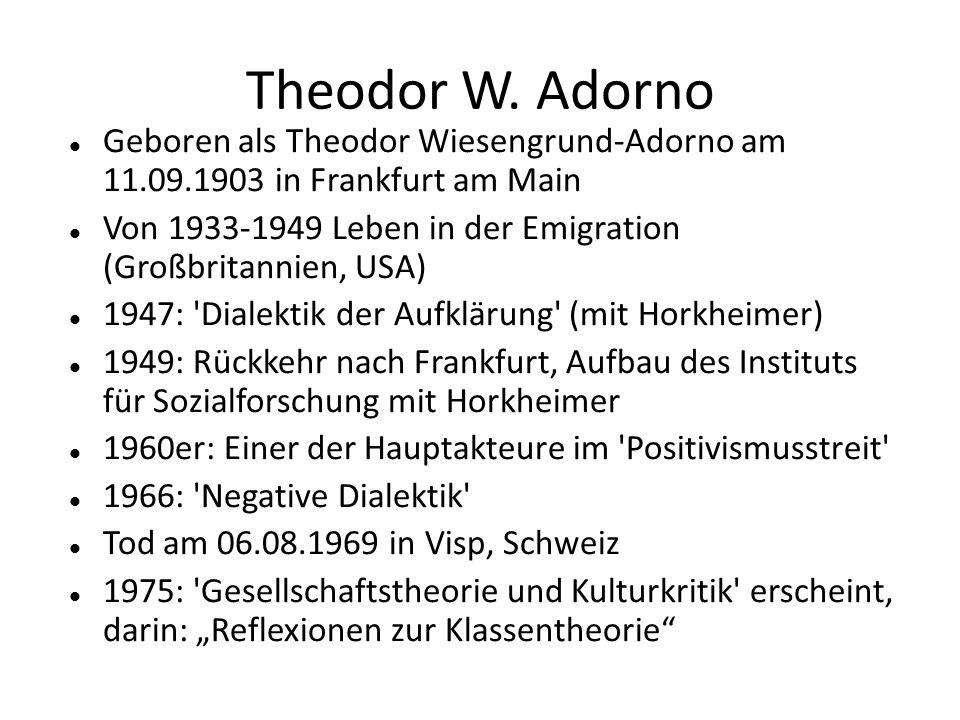 Theodor W. Adorno Geboren als Theodor Wiesengrund-Adorno am 11.09.1903 in Frankfurt am Main Von 1933-1949 Leben in der Emigration (Großbritannien, USA