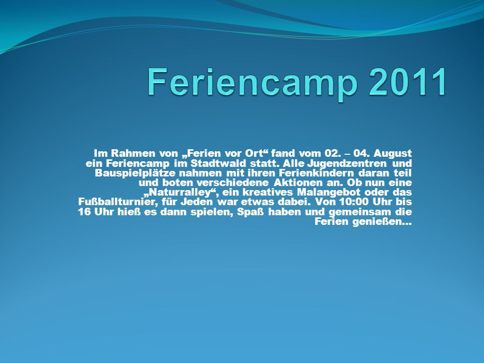 Feriencamp 2011 Ein Angebot im Feriencamp war die Reportergruppe, die nun näher vorgestellt wird.