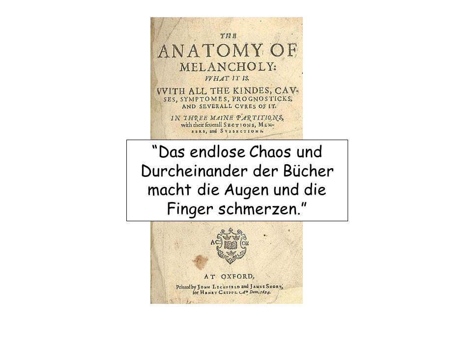 Robert Burton (1677-1640) Das endlose Chaos und Durcheinander der Bücher macht die Augen und die Finger schmerzen.