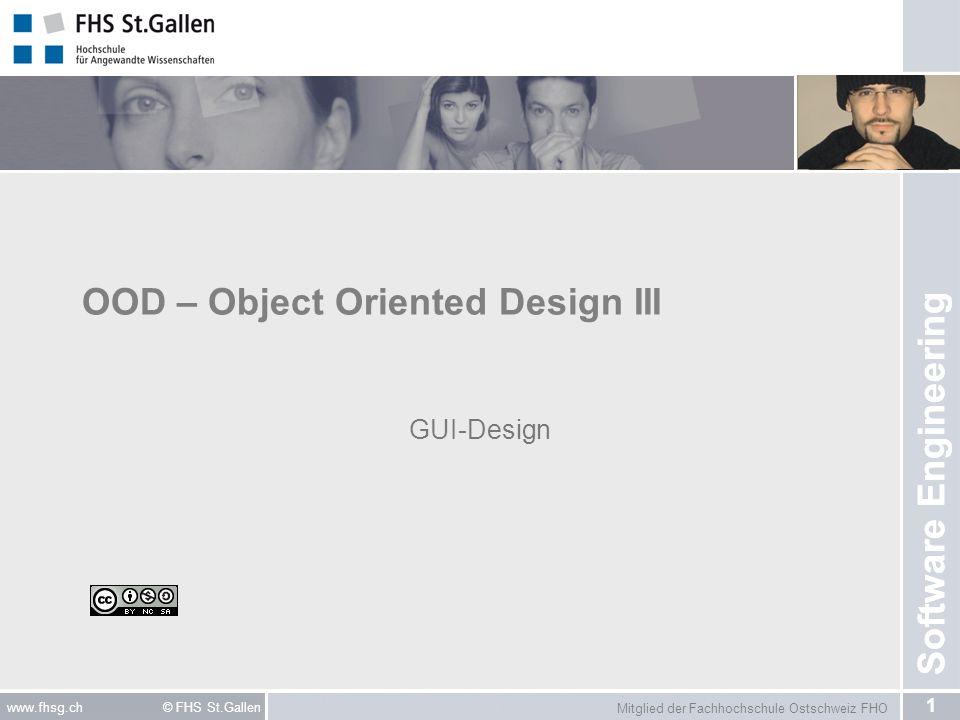 Mitglied der Fachhochschule Ostschweiz FHO 1 www.fhsg.ch © FHS St.Gallen Software Engineering OOD – Object Oriented Design III GUI-Design