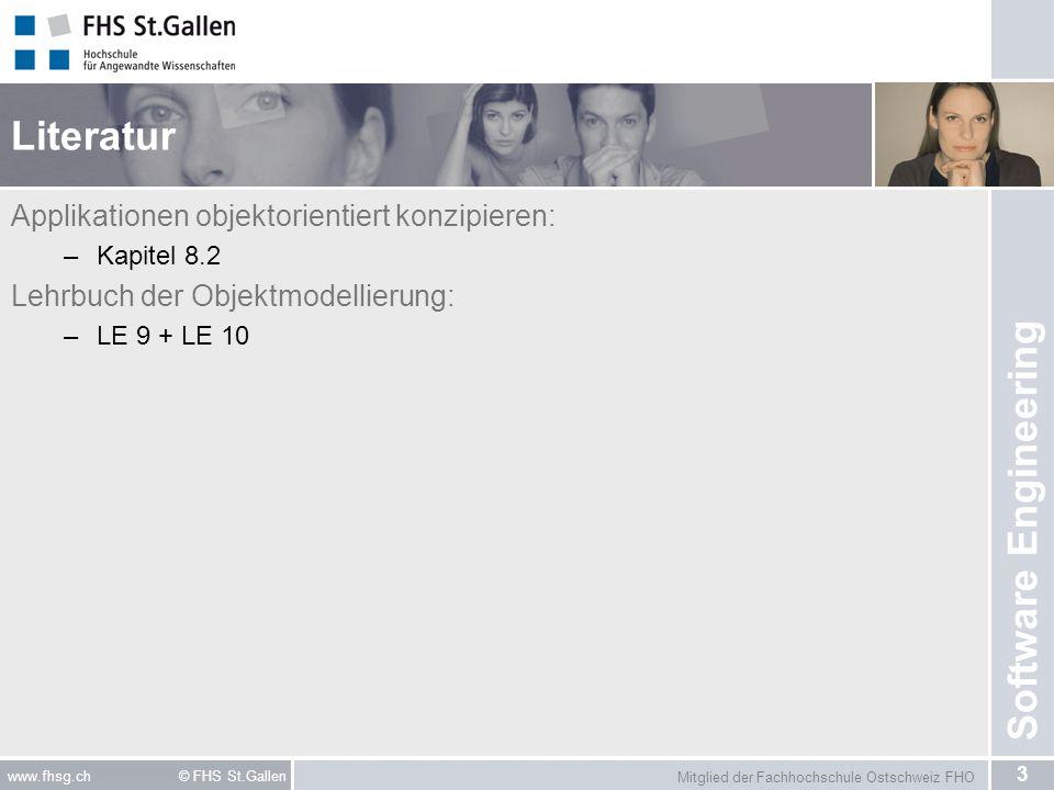 Mitglied der Fachhochschule Ostschweiz FHO 3 www.fhsg.ch © FHS St.Gallen Software Engineering Literatur Applikationen objektorientiert konzipieren: –Kapitel 8.2 Lehrbuch der Objektmodellierung: –LE 9 + LE 10