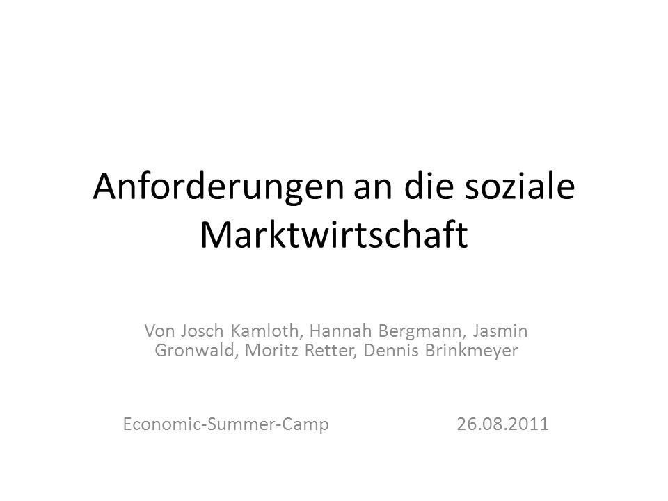 Anforderungen an die soziale Marktwirtschaft Von Josch Kamloth, Hannah Bergmann, Jasmin Gronwald, Moritz Retter, Dennis Brinkmeyer Economic-Summer-Camp26.08.2011