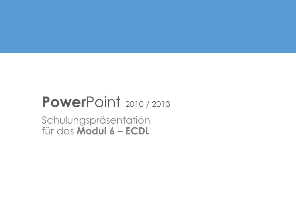 Schulungspräsentation für das Modul 6 – ECDL Power Point 2010 / 2013