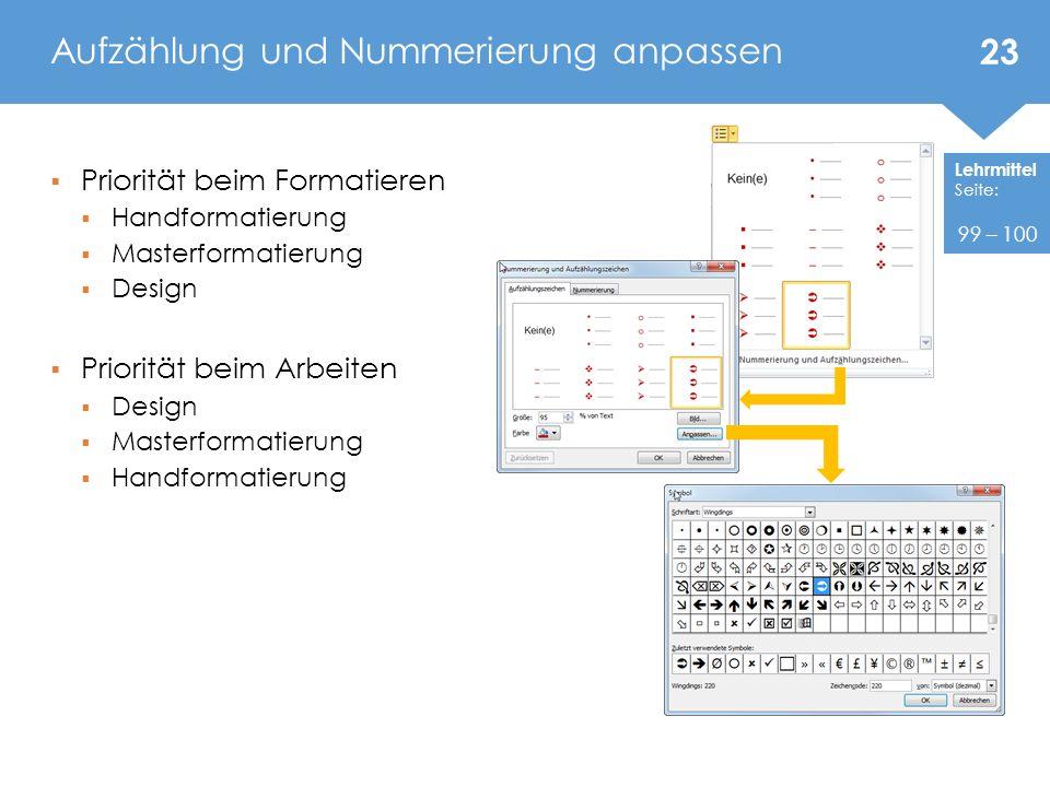 Lehrmittel Seite: Priorität beim Formatieren Handformatierung Masterformatierung Design Priorität beim Arbeiten Design Masterformatierung Handformatierung Aufzählung und Nummerierung anpassen 23 99 – 100