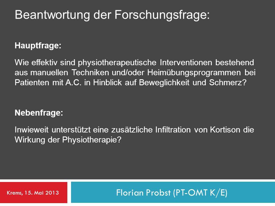 Florian Probst (PT-OMT K/E) Beantwortung der Forschungsfrage: Hauptfrage: Wie effektiv sind physiotherapeutische Interventionen bestehend aus manuelle