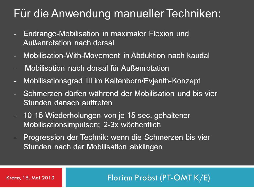 Florian Probst (PT-OMT K/E) Für die Anwendung manueller Techniken: -Endrange-Mobilisation in maximaler Flexion und Außenrotation nach dorsal - Mobilis