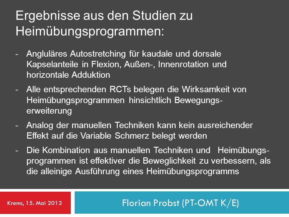 Florian Probst (PT-OMT K/E) Ergebnisse aus den Studien zu Heimübungsprogrammen: - Angluläres Autostretching für kaudale und dorsale Kapselanteile in F