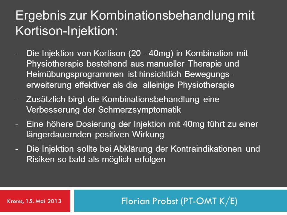 Florian Probst (PT-OMT K/E) Ergebnis zur Kombinationsbehandlung mit Kortison-Injektion: - Die Injektion von Kortison (20 - 40mg) in Kombination mit Ph