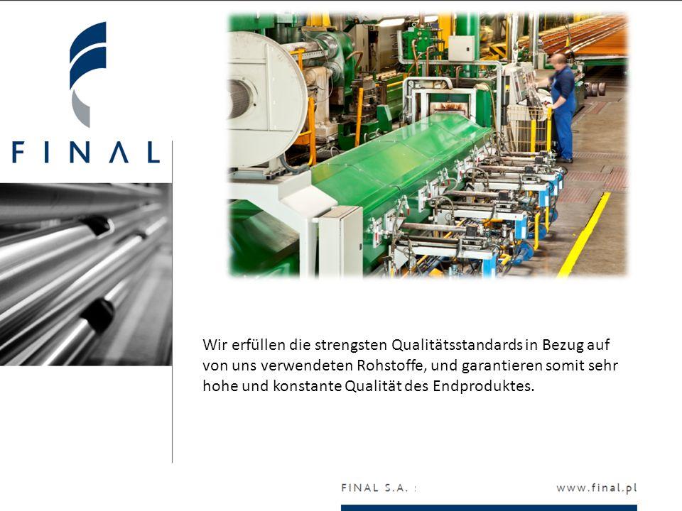Wir erfüllen die strengsten Qualitätsstandards in Bezug auf von uns verwendeten Rohstoffe, und garantieren somit sehr hohe und konstante Qualität des