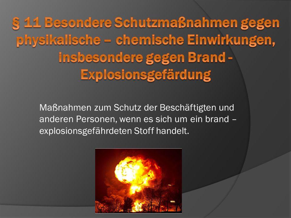 Maßnahmen zum Schutz der Beschäftigten und anderen Personen, wenn es sich um ein brand – explosionsgefährdeten Stoff handelt.