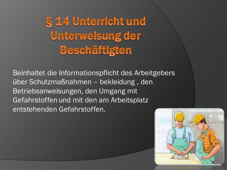 Beinhaltet die Informationspflicht des Arbeitgebers über Schutzmaßnahmen – bekleidung, den Betriebsanweisungen, den Umgang mit Gefahrstoffen und mit d
