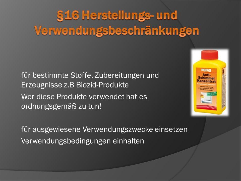 für bestimmte Stoffe, Zubereitungen und Erzeugnisse z.B Biozid-Produkte Wer diese Produkte verwendet hat es ordnungsgemäß zu tun! für ausgewiesene Ver