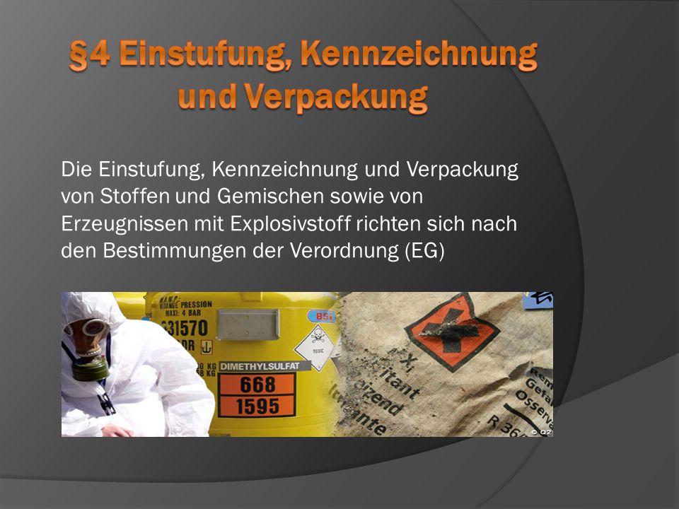 Die Einstufung, Kennzeichnung und Verpackung von Stoffen und Gemischen sowie von Erzeugnissen mit Explosivstoff richten sich nach den Bestimmungen der