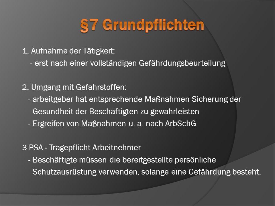 1. Aufnahme der Tätigkeit: - erst nach einer vollständigen Gefährdungsbeurteilung 2. Umgang mit Gefahrstoffen: - arbeitgeber hat entsprechende Maßnahm