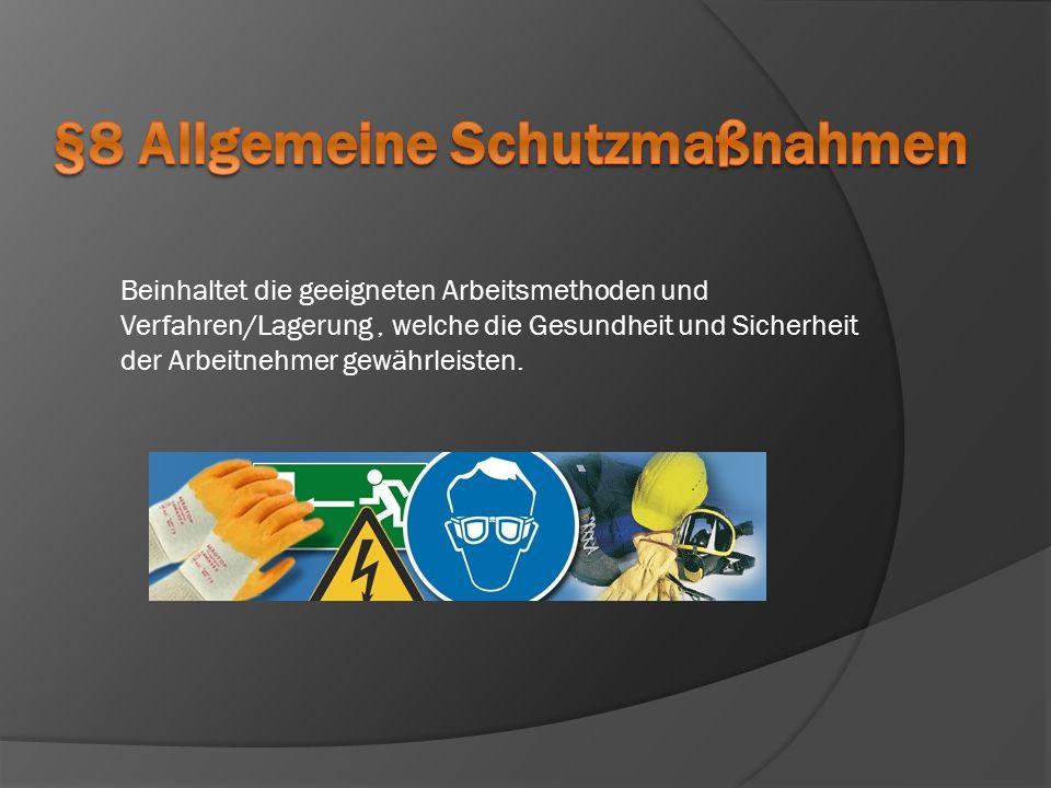 Beinhaltet die geeigneten Arbeitsmethoden und Verfahren/Lagerung, welche die Gesundheit und Sicherheit der Arbeitnehmer gewährleisten.