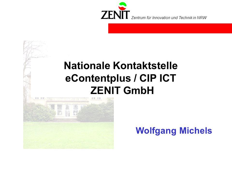 Zentrum für Innovation und Technik in NRW Nationale Kontaktstelle eContentplus / CIP ICT ZENIT GmbH Wolfgang Michels
