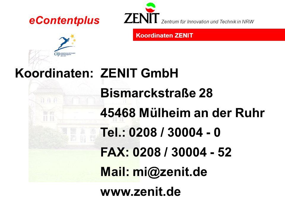 Zentrum für Innovation und Technik in NRW Koordinaten ZENIT Koordinaten: ZENIT GmbH Bismarckstraße 28 45468 Mülheim an der Ruhr Tel.: 0208 / 30004 - 0 FAX: 0208 / 30004 - 52 Mail: mi@zenit.de www.zenit.de eContentplus