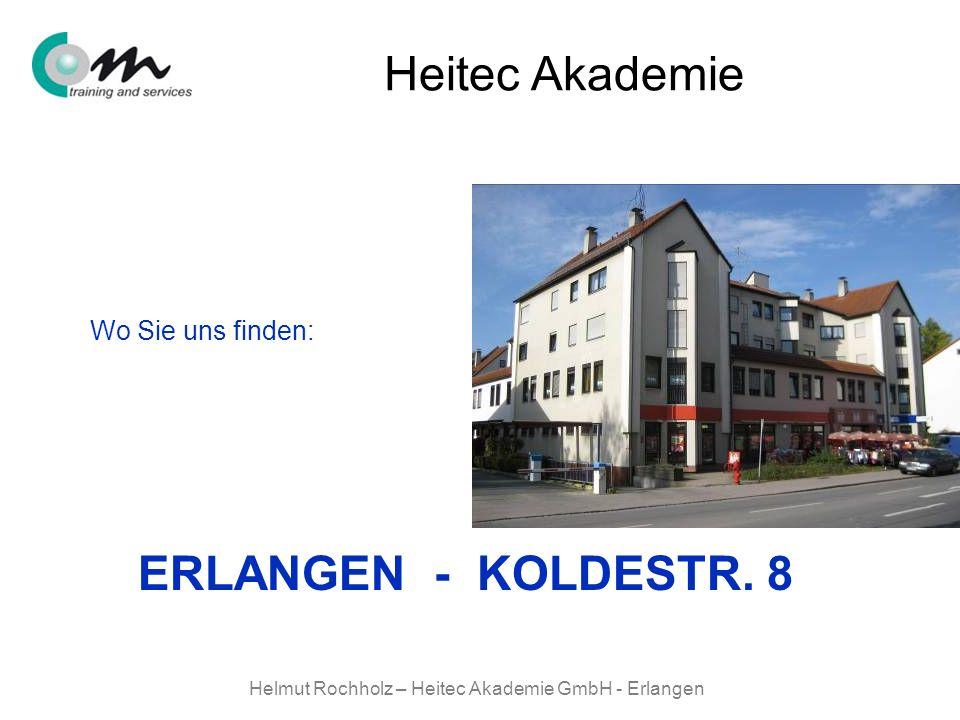 Helmut Rochholz – Heitec Akademie GmbH - Erlangen Heitec Akademie Wo Sie uns finden: ERLANGEN - KOLDESTR. 8