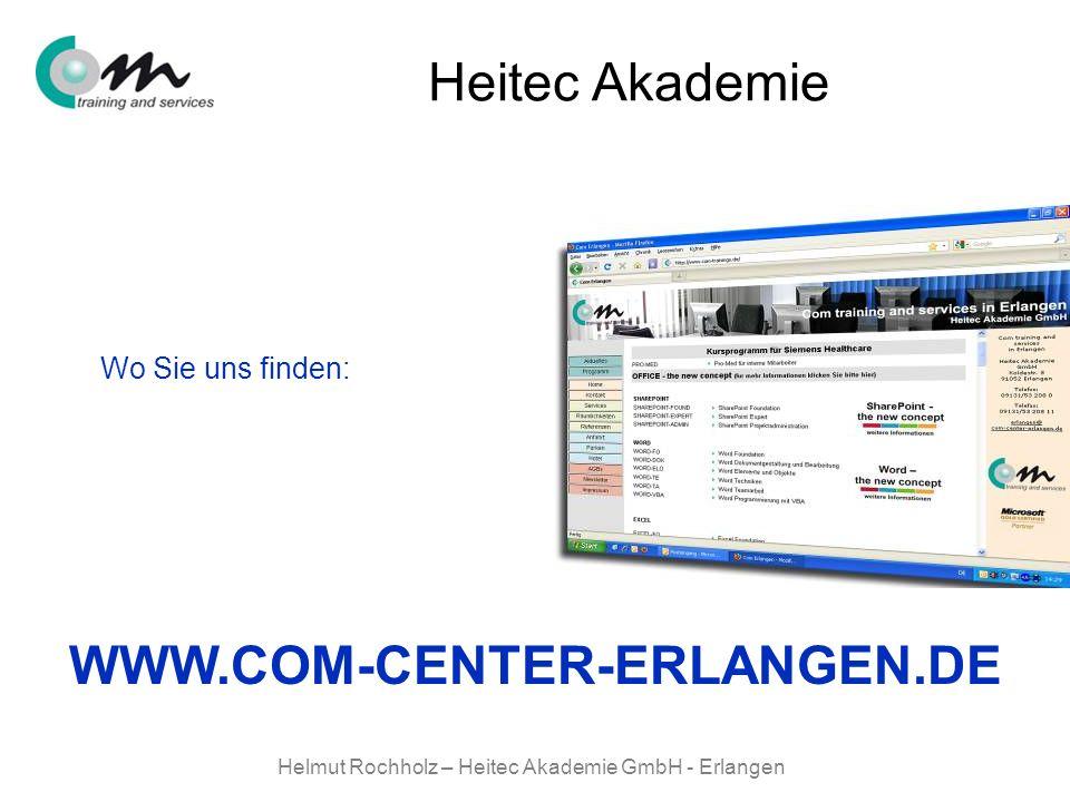 Helmut Rochholz – Heitec Akademie GmbH - Erlangen Heitec Akademie Wo Sie uns finden: WWW.COM-CENTER-ERLANGEN.DE